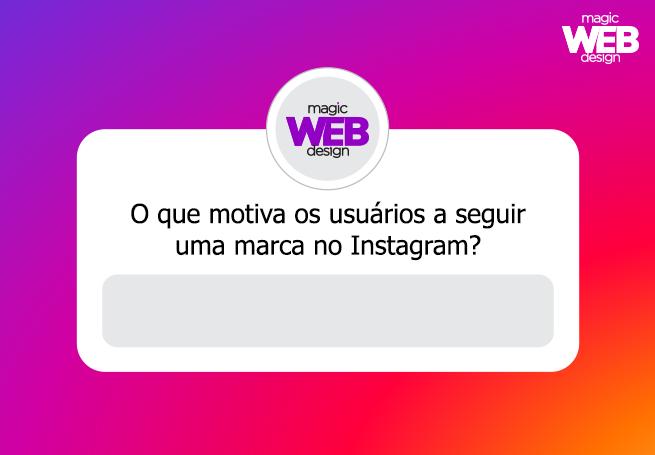 O que motiva os usuários a seguir uma marca no Instagram? - Magic Web Design
