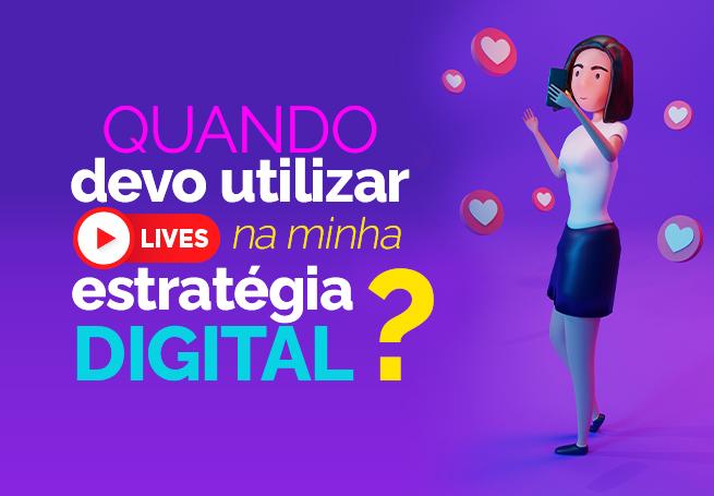 """Desenho 3D de uma mulher segurando um celular com vários ícones de coração ao redor, no lado esquerdo a frase """"Quando devo utilizar lives na minha estratégia digital?"""""""