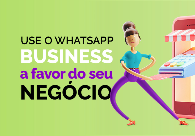 Ilustração de uma boneca com cartão ao lado do título Use o WhatsApp Business a favor do seu negócio