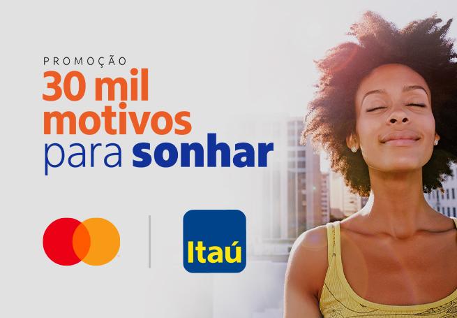 Promoção 30 Mil Motivos para Sonhar - Mastercard e Itaú Unibanco