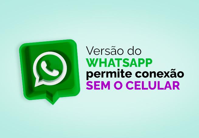 Logo do whatsapp ao lado do texto Versão do WhatsApp permite conexão sem o celular
